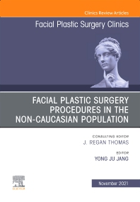 Facial Plastic Surgery Procedures in the Non-Caucasian Population, An Issue of Facial Plastic Surgery Clinics of North America - 1st Edition - ISBN: 9780323798884