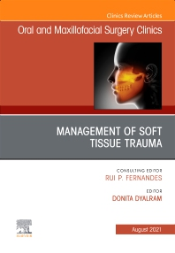 Management of Soft Tissue Trauma, An Issue of Oral and Maxillofacial Surgery Clinics of North America - 1st Edition - ISBN: 9780323809955