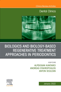 Biologics and Biology-based Regenerative Treatment Approaches in Periodontics, An Issue of Dental Clinics of North America - 1st Edition - ISBN: 9780323835305