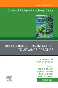 Cover image for Collaborative Partnerships to Advance Practice, An Issue of ChildAnd Adolescent Psychiatric Clinics of North America
