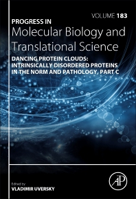 Dancing Protein Clouds: Intrinsically Disordered Proteins in the Norm and Pathology, Part C - 1st Edition - ISBN: 9780323852999, 9780323853002