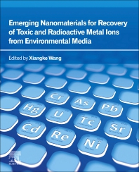 Emerging Nanomaterials for Recovery of Toxic and Radioactive Metal Ions from Environmental Media - 1st Edition - ISBN: 9780323854849