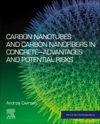 Carbon Nanotubes and Carbon Nanofibers in Concrete—Advantages and Potential Risks - 1st Edition - ISBN: 9780323858564, 9780323855723