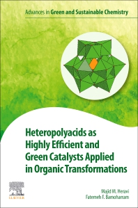 Heteropolyacids as Highly Efficient and Green Catalysts Applied in Organic Transformations - 1st Edition - ISBN: 9780323884419