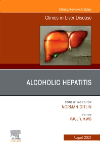 Cover image for Alcoholic Hepatitis, An Issue of Clinics in Liver Disease