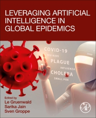 Leveraging Artificial Intelligence in Global Epidemics - 1st Edition - ISBN: 9780323897778
