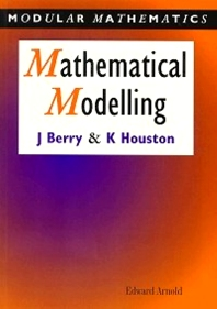 Mathematical Modelling, 1st Edition,John Berry,Ken Houston,ISBN9780340614044