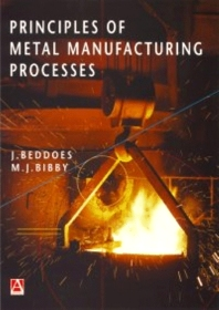 Principles of Metal Manufacturing Processes, 1st Edition,J. Beddoes,M. Bibby,ISBN9780340731628
