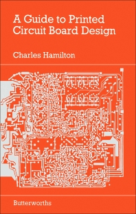 A Guide to Printed Circuit Board Design - 1st Edition - ISBN: 9780408013987, 9781483105024