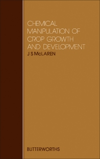 Chemical Manipulation of Crop Growth and Development - 1st Edition - ISBN: 9780408107679, 9781483192413