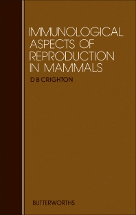 Immunological Aspects of Reproduction in Mammals - 1st Edition - ISBN: 9780408108652, 9781483162959