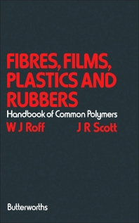 Fibres, Films, Plastics and Rubbers - 1st Edition - ISBN: 9780408159609, 9781483102993