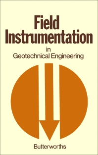 Field Instrumentation in Geotechnical Engineering - 1st Edition - ISBN: 9780408705141, 9781483102047