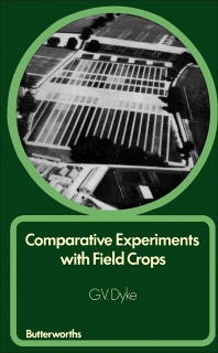 Comparative Experiments with Field Crops - 1st Edition - ISBN: 9780408705547, 9781483100043