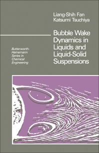 Bubble Wake Dynamics in Liquids and Liquid-Solid Suspensions - 1st Edition - ISBN: 9780409902860, 9781483289502