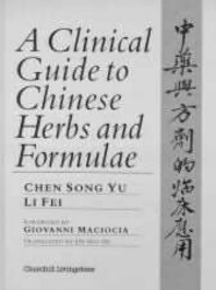 Cover image for A Clinical Guide to Chinese Herbs and Formulae
