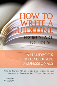 How to Write a Guideline from Start to Finish, 1st Edition,Richard Bowker,Monica Lakhanpaul,Maria Atkinson,Kate Armon,Roderick MacFaul,Terence Stephenson,ISBN9780443100352
