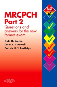 MRCPCH Part 2: Questions and Answers for the New Format Exam, 1st Edition,Kate Creese,Colin Powell,Patrick Cartlidge,ISBN9780443101663