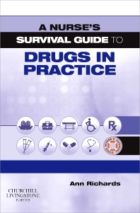 A Nurse's Survival Guide to Drugs in Practice - 1st Edition - ISBN: 9780443102172, 9780702040825