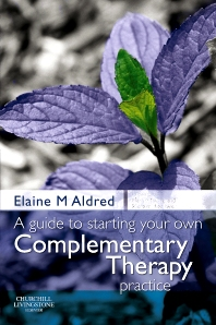 A Guide to Starting your own Complementary Therapy Practice - 1st Edition - ISBN: 9780443103094, 9780702034916
