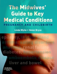 The Midwives' Guide to Key Medical Conditions, 1st Edition,Linda Wylie,Helen Bryce,ISBN9780443103872