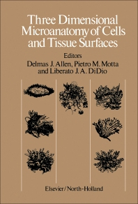 Three Dimensional Microanatomy of Cells and Tissue Surfaces - 1st Edition - ISBN: 9780444006073, 9781483281155