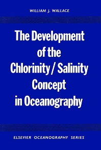 The Development of the Chlorinity/ Salinity Concept in Oceanography - 1st Edition - ISBN: 9780444411181, 9780080870434