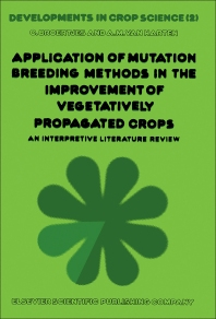Application of Mutation Breeding Methods in the Improvement of vegetatively propagated crops V2 - 1st Edition - ISBN: 9780444416186, 9780444601636