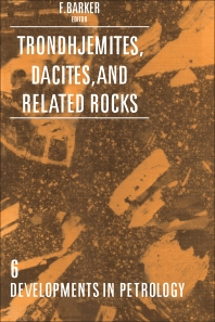 Trondhjemites, Dacites, and Related Rocks - 1st Edition - ISBN: 9780444417657, 9781483289601