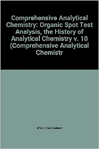 Organic Spot Test Analysis: The History of Analytical Chemistry - 1st Edition - ISBN: 9780444418593