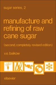 Manufacture and Refining of Raw Cane Sugar - 2nd Edition - ISBN: 9780444418968, 9781483289632