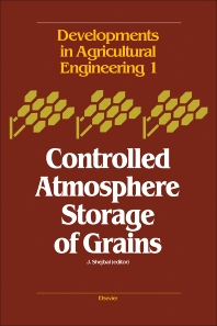 Controlled Atmosphere Storage of Grains - 1st Edition - ISBN: 9780444419392, 9780444601025