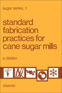 Standard Fabrication Practices for Cane Sugar Mills - 1st Edition - ISBN: 9780444419583, 9781483289670