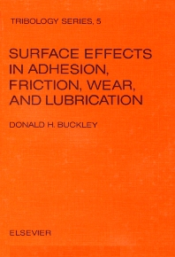 Surface effects in adhesion, friction, wear, and lubrication - 1st Edition - ISBN: 9780444419668, 9780080875699