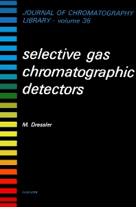Selective Gas Chromatographic Detectors - 1st Edition - ISBN: 9780444424884, 9780080858395