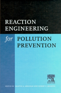 Reaction Engineering for Pollution Prevention, 1st Edition,R.P. Hesketh,Martin A. Abraham,ISBN9780444502155