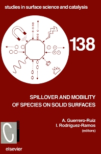 Spillover and Mobility of Species on Solid Surfaces, 1st Edition,A. Guerrero-Ruiz,I. Rodriguez-Ramos,ISBN9780444504272