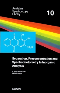 Separation, Preconcentration and Spectrophotometry in Inorganic Analysis, 1st Edition,Z. Marczenko,M. Balcerzak,ISBN9780444505248