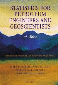 Statistics for Petroleum Engineers and Geoscientists, 1st Edition,Jerry Jensen,L.W. Lake,Patrick Corbett,David Goggin,ISBN9780444505521