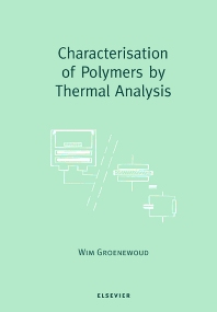 Characterisation of Polymers by Thermal Analysis, 1st Edition,W.M. Groenewoud,ISBN9780444506047