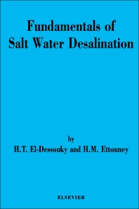 Fundamentals of Salt Water Desalination, 1st Edition,H.T. El-Dessouky,H.M. Ettouney,ISBN9780444508102