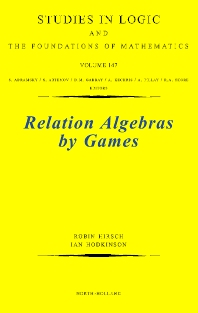 Relation Algebras by Games - 1st Edition - ISBN: 9780444509321, 9780080540450
