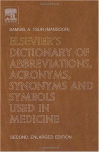 Elsevier's Dictionary of Abbreviations, Acronyms, Synonyms and Symbols used in Medicine - 1st Edition - ISBN: 9780444512659, 9780080930244