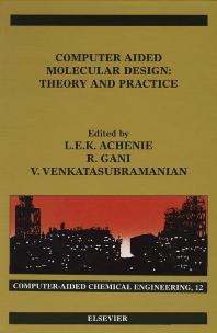 Computer Aided Molecular Design, 1st Edition,Luke Achenie,Venkat Venkatasubramanian,Rafiqul Gani,ISBN9780444512833