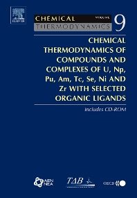 Cover image for Chemical Thermodynamics of Compounds and Complexes of U, Np, Pu, Am, Tc, Se, Ni and Zr With Selected Organic Ligands