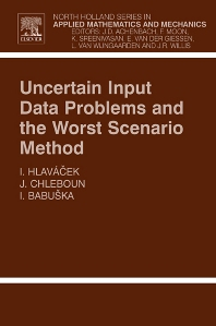 Uncertain Input Data Problems and the Worst Scenario Method, 1st Edition,Ivan Hlavacek,Jan Chleboun,Ivo Babuska,ISBN9780444514356