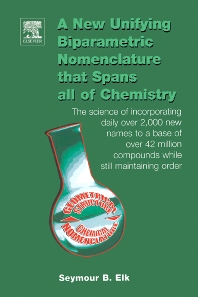 A New Unifying Biparametric Nomenclature that Spans all of Chemistry - 1st Edition - ISBN: 9780444516855, 9780080473581