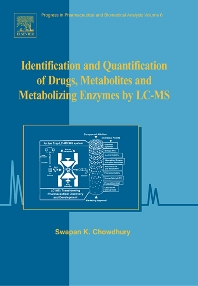 Identification and Quantification of Drugs, Metabolites and Metabolizing Enzymes by LC-MS, 1st Edition,Swapan Chowdhury,ISBN9780444517104