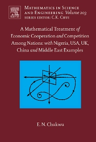 A Mathematical Treatment of Economic Cooperation and Competition Among Nations, with Nigeria, USA, UK, China, and the Middle East Examples - 1st Edition - ISBN: 9780444518590, 9780080459523
