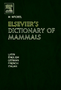 Elsevier's Dictionary of Mammals, 1st Edition,Murray Wrobel,ISBN9780444518774